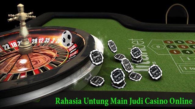Rahasia Untung Main Judi Casino Online