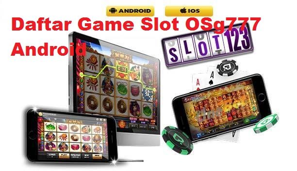 Daftar Game Slot OSg777 Android