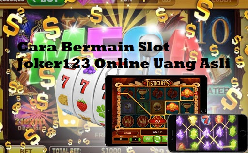 Cara Bermain Slot Joker123 Online Uang Asli